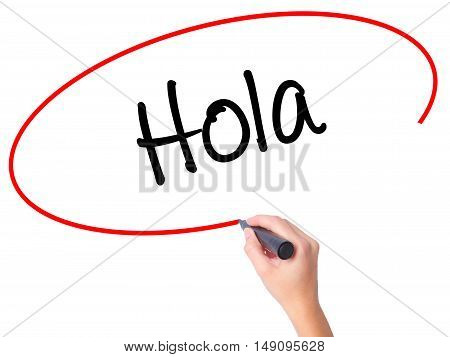 Women Hand Writing Hola  (hello In Spanish) With Black Marker On Visual Screen