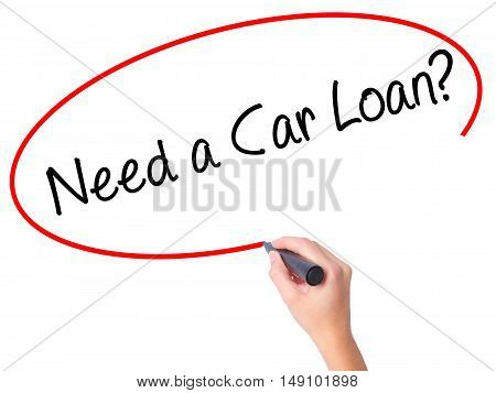 Women Hand Writing Need A Car Loan? With Black Marker On Visual Screen