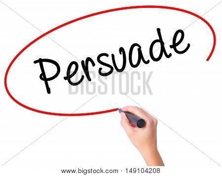 Women Hand Writing Persuade With Black Marker On Visual Screen
