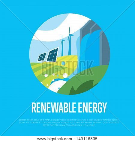 Renewable energy vector illustration. Natural landscape with dam of hydroelectric power plant, wind turbines and solar panels. Sun, water and wind energy generation. Green power. Eco technology