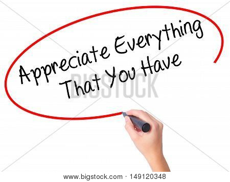 Women Hand Writing Appreciate Everything That You Have With Black Marker On Visual Screen.