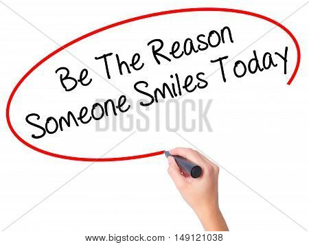 Women Hand Writing Be The Reason Someone Smiles Today  With Black Marker On Visual Screen