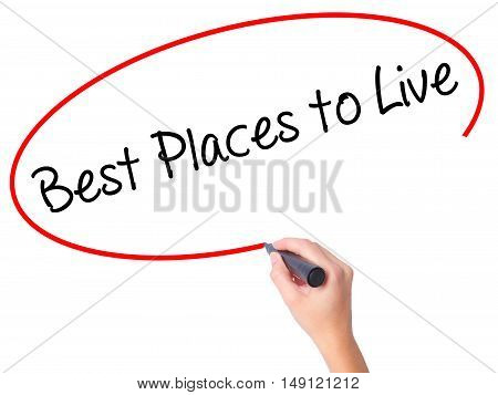 Women Hand Writing Best Places To Live With Black Marker On Visual Screen