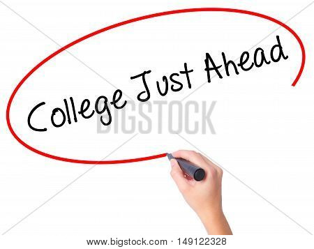 Women Hand Writing College Just Ahead  With Black Marker On Visual Screen
