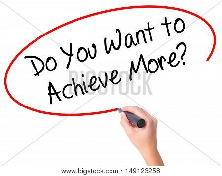 Women Hand Writing Do You Want To Achieve More? With Black Marker On Visual Screen
