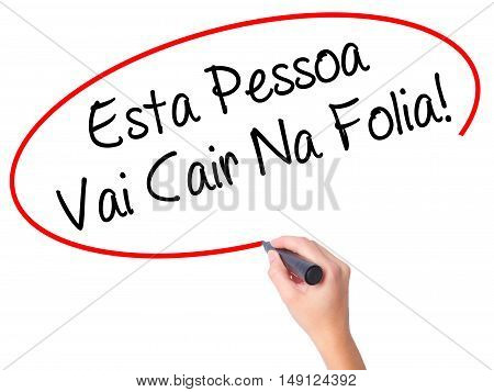 Women Hand Writing Esta Pessoa Vai Cair Na Folia! (this Person Will Be At Carnaval In Portuguese) Wi
