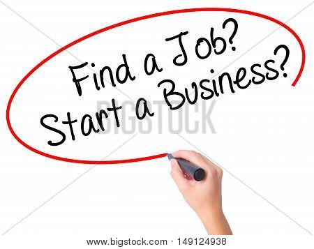 Women Hand Writing Find A Job? Start A Business?  With Black Marker On Visual Screen