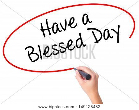 Women Hand Writing Have A Blessed Day  With Black Marker On Visual Screen