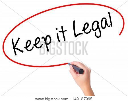 Women Hand Writing Keep It Legal With Black Marker On Visual Screen