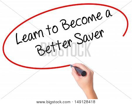 Women Hand Writing Learn To Become A Better Saver With Black Marker On Visual Screen