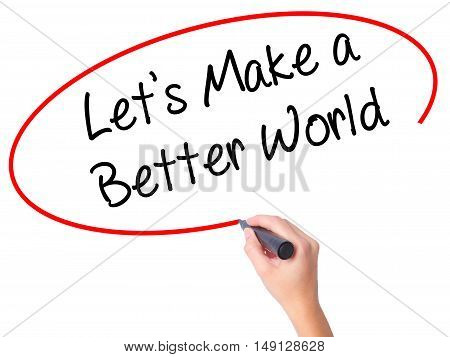 Women Hand Writing Let's Make A Better World With Black Marker On Visual Screen