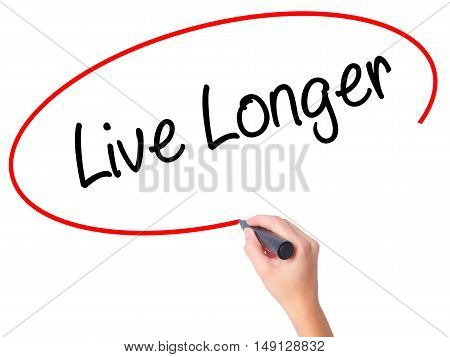 Women Hand Writing Live Longer With Black Marker On Visual Screen
