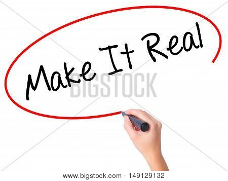 Women Hand Writing Make It Real With Black Marker On Visual Screen.