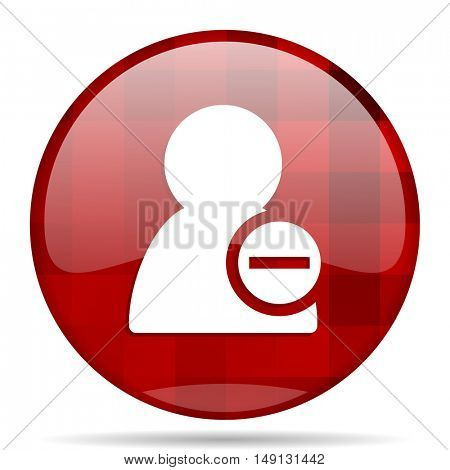 remove contact red round glossy modern design web icon