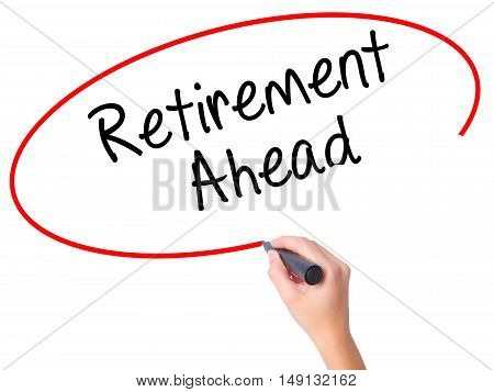Women Hand Writing Retirement Ahead With Black Marker On Visual Screen