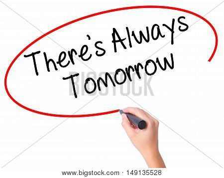 Women Hand Writing There's Always Tomorrow  With Black Marker On Visual Screen