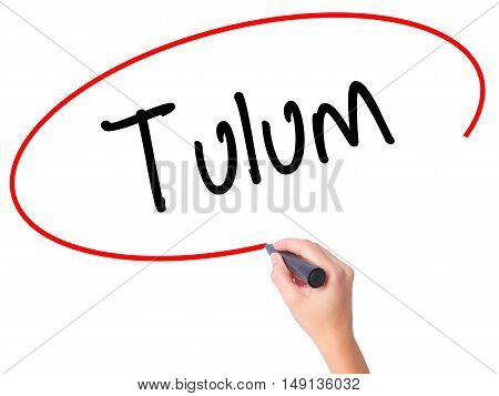 Women Hand Writing Tulum With Black Marker On Visual Screen