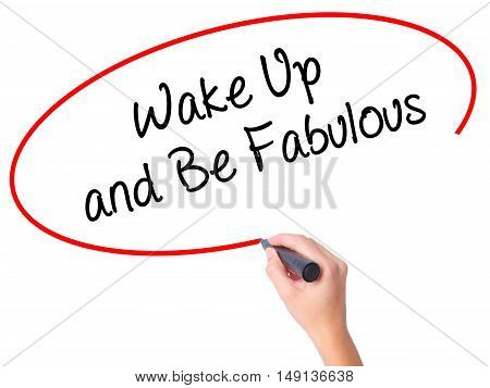 Women Hand Writing Wake Up And Be Fabulous With Black Marker On Visual Screen