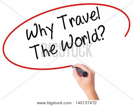 Women Hand Writing  Why Travel The World? With Black Marker On Visual Screen