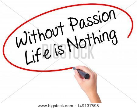 Women Hand Writing Without Passion Life Is Nothing  With Black Marker On Visual Screen