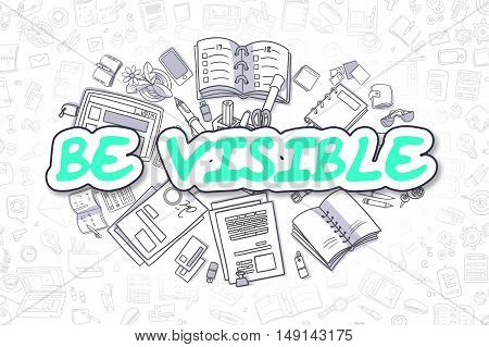 Business Illustration of Be Visible. Doodle Green Inscription Hand Drawn Doodle Design Elements. Be Visible Concept.