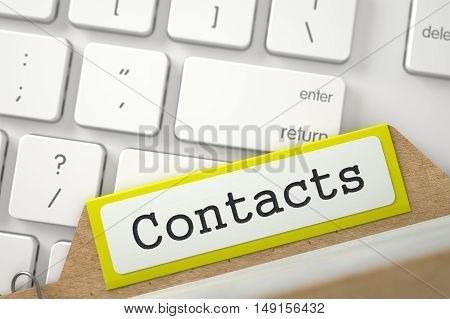 Contacts Concept. Word on Yellow Folder Register of Card Index. Closeup View. Blurred Image. 3D Rendering.