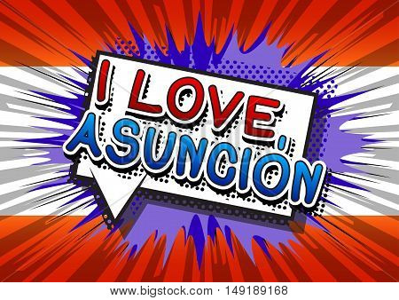 I Love Asunción - Comic book style text on comic book abstract background.