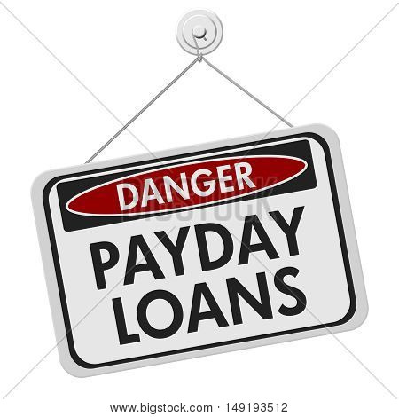 Payday Loans Danger Sign A white danger hanging sign with text Payday Loans isolated over white 3D Illustration