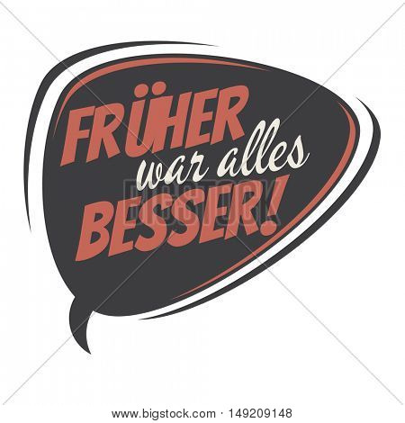 retro speech bubble with german text that means everything was better earlier