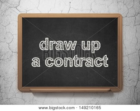Law concept: text Draw up A contract on Black chalkboard on grunge wall background, 3D rendering