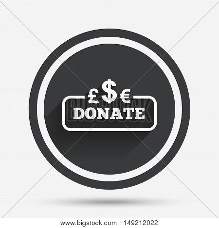 Donate sign icon. Multicurrency symbol. Circle flat button with shadow and border. Vector