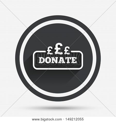 Donate sign icon. Pounds gbp symbol. Circle flat button with shadow and border. Vector