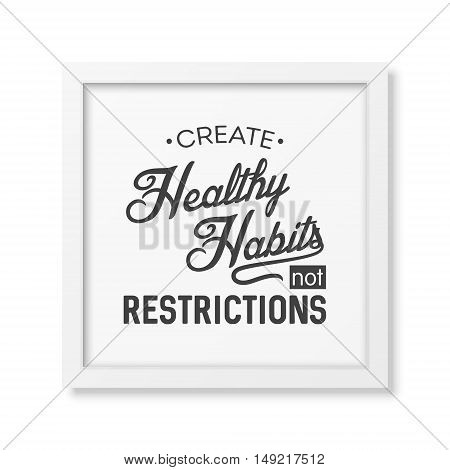Create healthy habits not restrictions - Typographical Poster in the realistic square white frame isolated on white background. Vector EPS10 illustration.