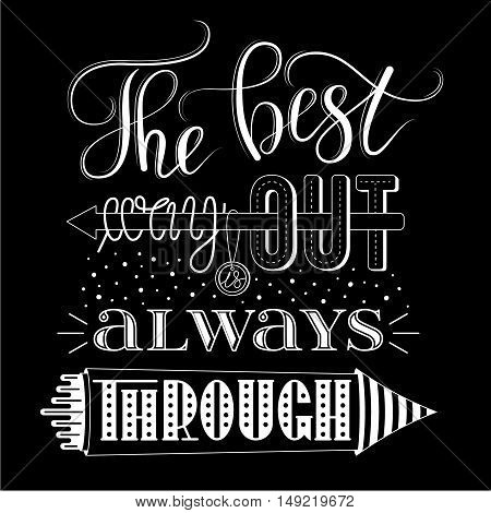The best way out is always through, vector print or poster design with hand lettering. Inspirational qoute in hand lettered style, typography design.