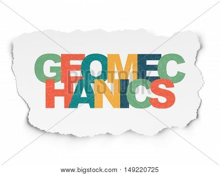 Science concept: Painted multicolor text Geomechanics on Torn Paper background