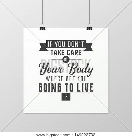 If you do not take care of your body where are you going to live - Quote typographical Background on the poster. Vector EPS10 illustration.