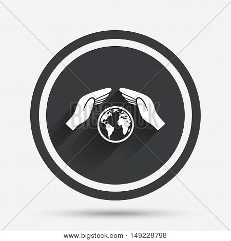 Worldwide insurance sign icon. Hands protect cover symbol. Travel insurance. World peace. Save planet. Circle flat button with shadow and border. Vector