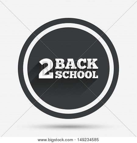 Back to school sign icon. Back 2 school symbol. Circle flat button with shadow and border. Vector