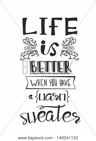 Life is better when you have a warm sweater. Print for Sweaters.