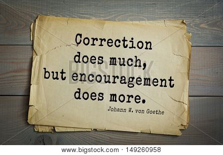 TOP-200. Aphorism by Johann Wolfgang von Goethe - German poet, statesman, philosopher and naturalist.Correction does much, but encouragement does more.