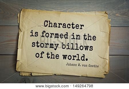 TOP-200. Aphorism by Johann Wolfgang von Goethe - German poet, statesman, philosopher and naturalist.Character is formed in the stormy billows of the world.