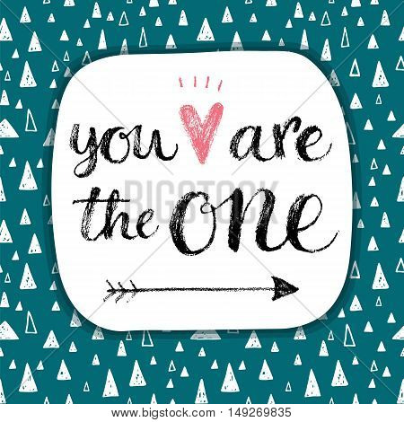 You are the one. Hand lettering Valentines day phrase