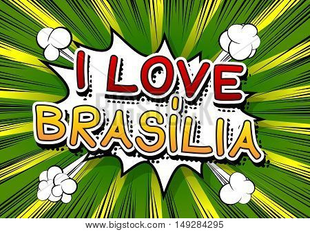 I Love Brasilia - Comic book style text on comic book abstract background.