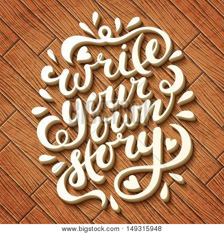 Write your own story. Hand drawn vector lettering. Motivating modern calligraphy. Inspiring quote for wall poster or mood bord. Home decoration. Printable phrase.