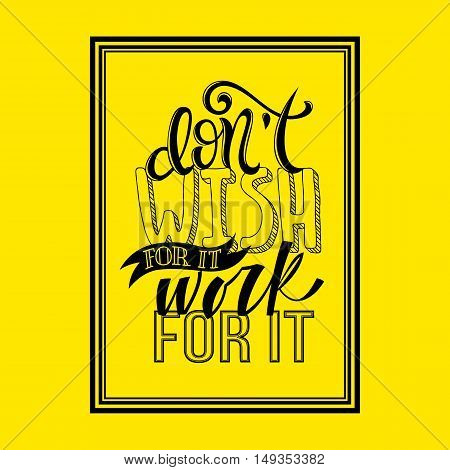 Don't wish for it, work for it poster with hand drawn lettering, vector illustration