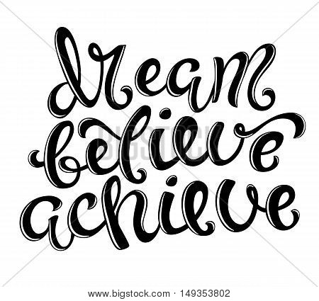Dream, believe, achieve poster with hand drawn lettering, vector illustration