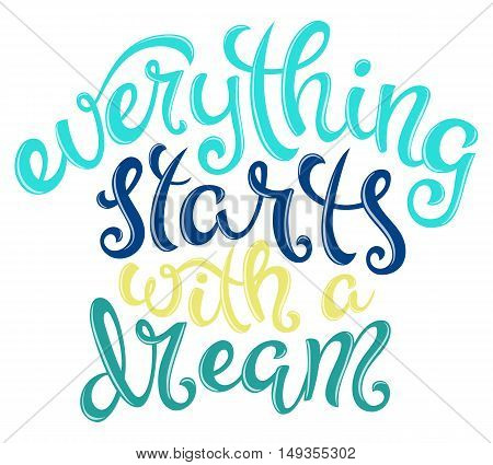 Quote Everything starts with a dream, poster with hand drawn lettering, vector illustration