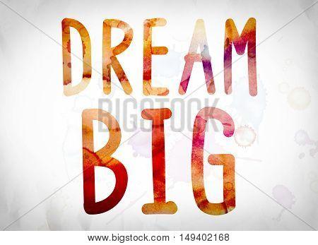Dream Big Concept Watercolor Word Art