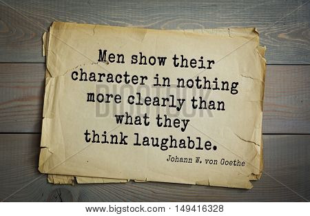 TOP-200. Aphorism by Johann Wolfgang von Goethe - German poet, statesman, philosopher and naturalist.Men show their character in nothing more clearly than what they think laughable.