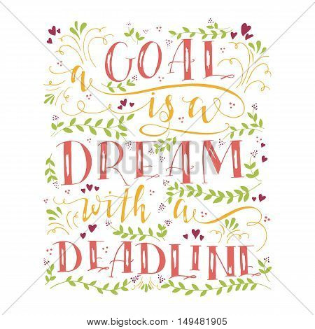Vector hand drawn illustration with handlettering. A goal is dream with deadline. Inspirational quote. This illustration can be used as print on t shirts and bags stationary or as poster.